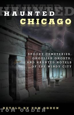 Haunted Chicago By Ogden, Tom